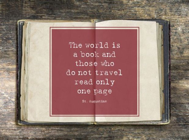 St. Augustine: The world is a book and those who do not travel read only one page.