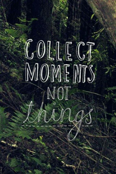 "Unknown: ""Collect Moments, Not Things."""