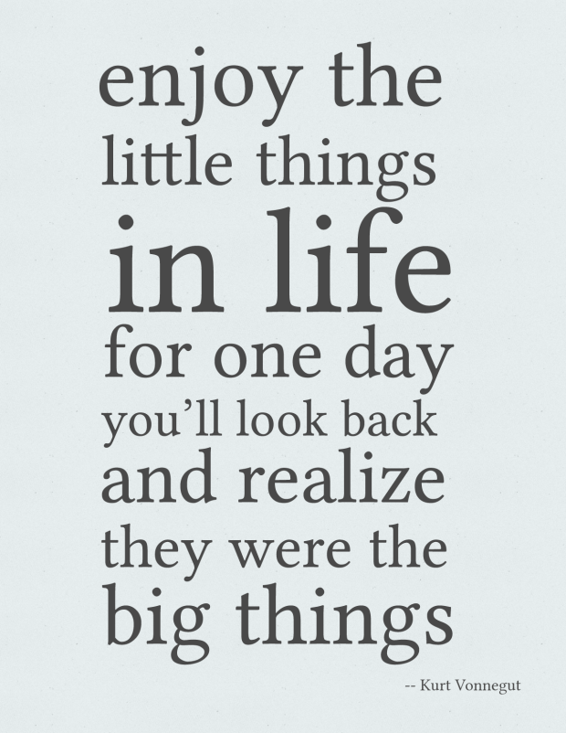 Vonnegut: Enjoy the little things in Life for one day you'll look back and realize they were the big things