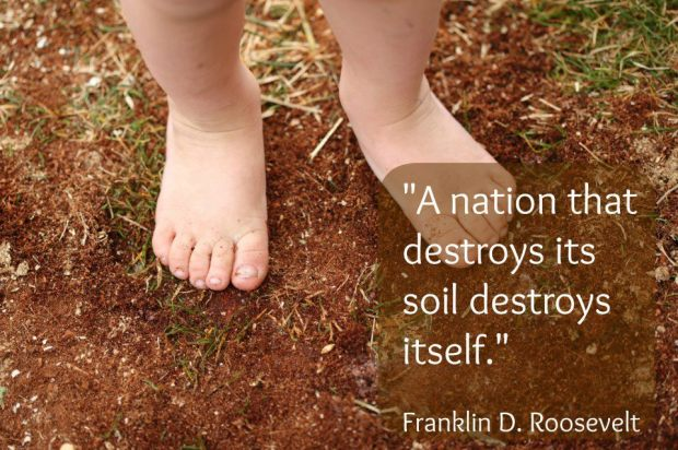 "Franklin Roosevelt: ""A nation that destroys its soil destroys itself."""