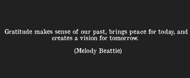 "Melody Beattie: ""Gratitude makes sense of our past, brings peace for today, and creates a vision for tomorrow."""
