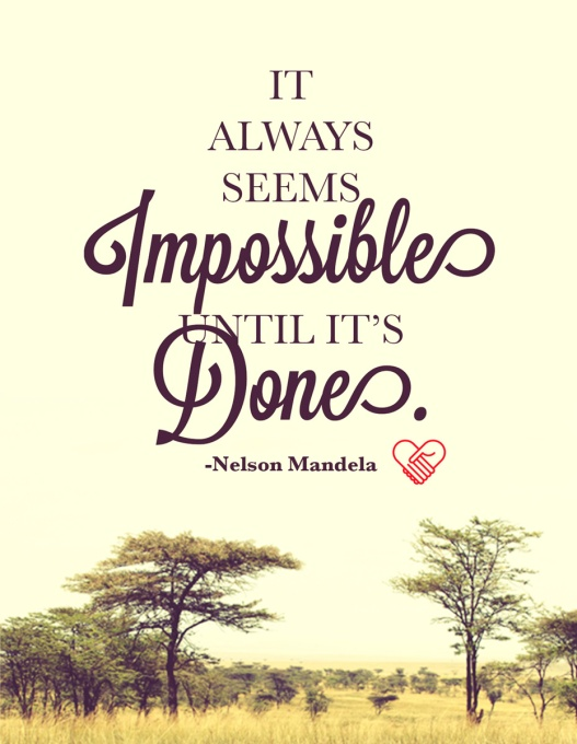 "Nelson Mandela: ""It always seems impossible until it's done."""