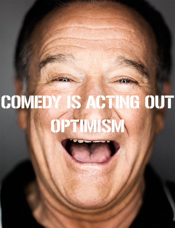 "Robin Williams: ""Comedy is acting out optimism."""