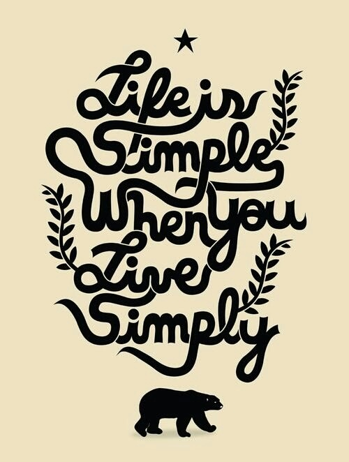 "Unknown: ""Life is simple when you live simply."""