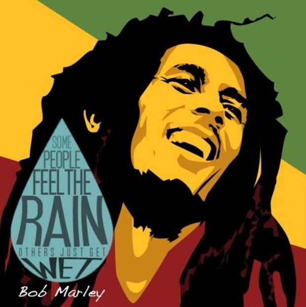 "Bob Marley: ""Some people feel the rain, others just get wet."""