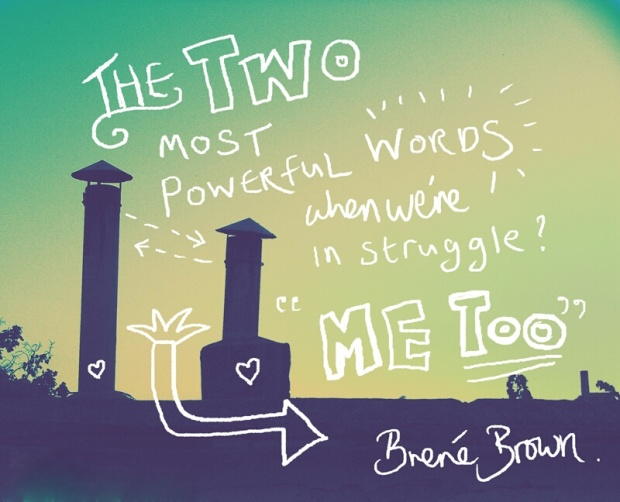 "Brené Brown: ""The two most powerful words when we're in struggle? ME Too"""