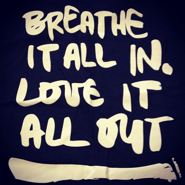 "Unknown: ""Breathe it all in. love it all out."""