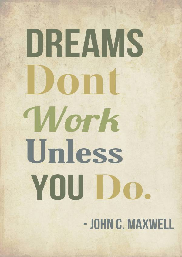"John C. Maxwell: ""Dreams don't work unless you do."""