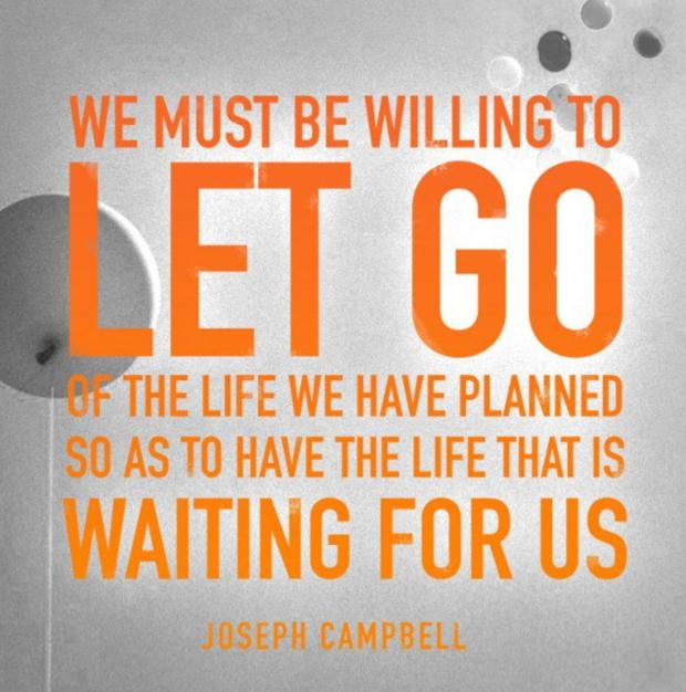 "Joseph Campbell: ""We must be willing to let go of the life we have planned so as to have the life that is waiting for us."""